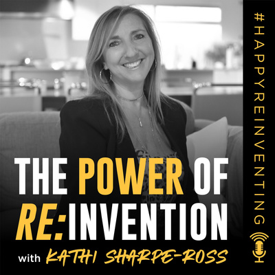 THE POWER OF REINVENTION with Kathi Sharpe-Ross