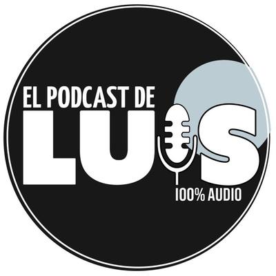 El Podcast de Luis