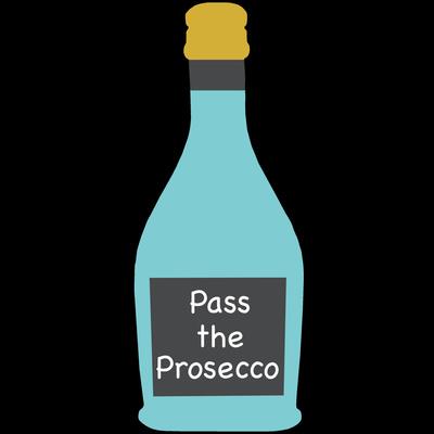 Pass The Prosecco