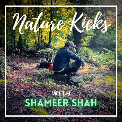 Nature Kicks with Shameer Shah