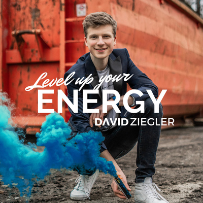 Level up your ENERGY | mit David Ziegler - Deutschlands jüngstem zertifizierten Mental-Coach