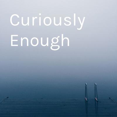 Curiously Enough