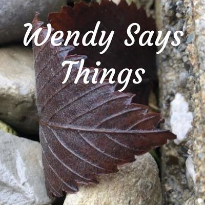 Wendy Says Things
