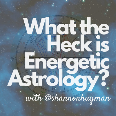 What the Heck is Energetic Astrology? with @shannonhugman