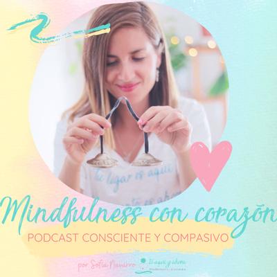 Mindfulness con corazón - Podcast consciente y compasivo