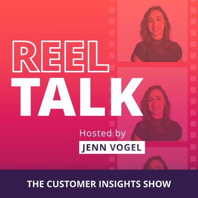 Reel Talk: The Customer Insights Show