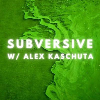 Subversive w/Alex Kaschuta