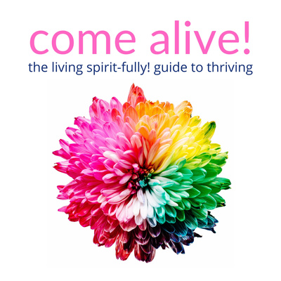Come Alive! The Living Spirit-fully! Guide to Thriving