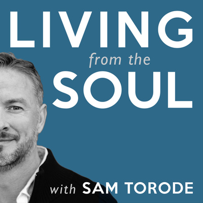 Living from the Soul with Sam Torode