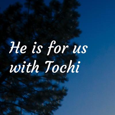 He is for us with Tochi