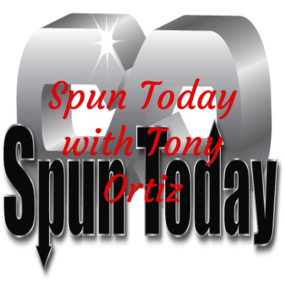 Spun Today with Tony Ortiz