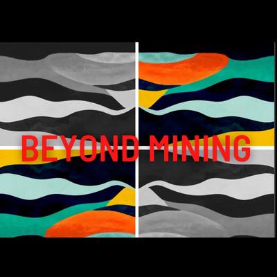 Beyond Mining Series