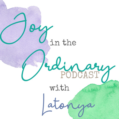 Joy in the Ordinary with Latonya