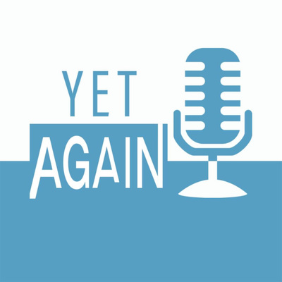 The Yet Again Podcast