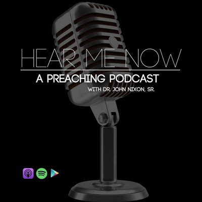 Hear Me Now The Preaching Podcast