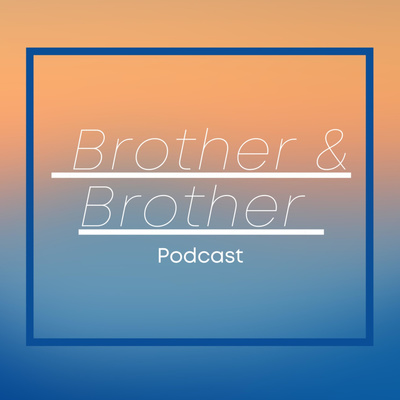 Brother & Brother Podcast