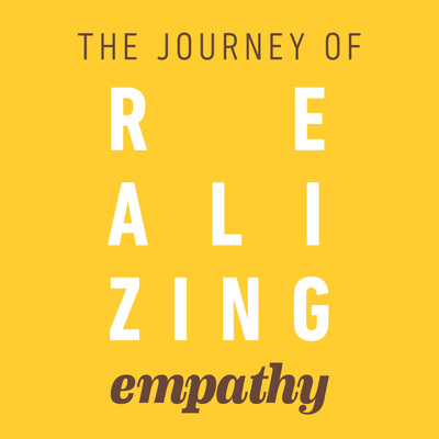 The Journey of Realizing Empathy