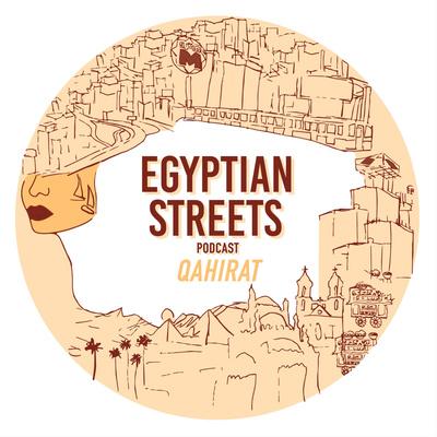 The Egyptian Streets Podcast: Qahirat
