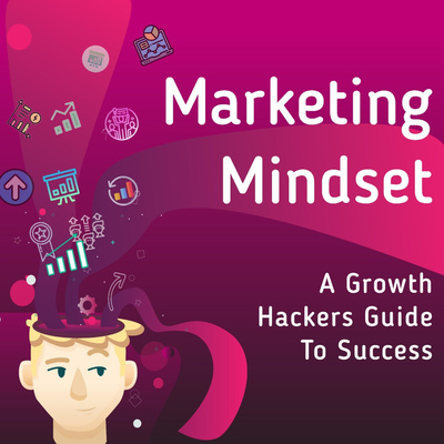 Marketing Mindset: A Growth Hackers Guide to Success