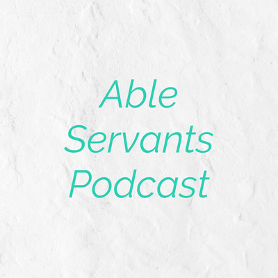 Able Servants Podcast