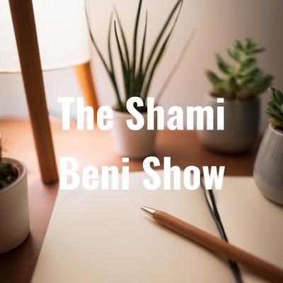 The Shami Beni Show