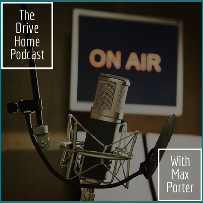 The Drive Home Podcast with Max Porter