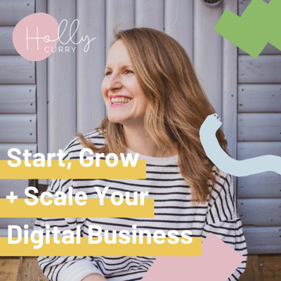 Holly Curry - Start, Grow + Scale Your Online Business