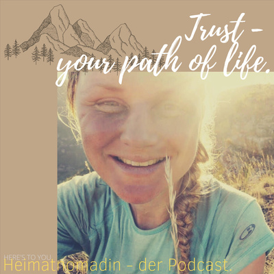 Trust - your path of life.  Der Heimatnomadin-Podcast.