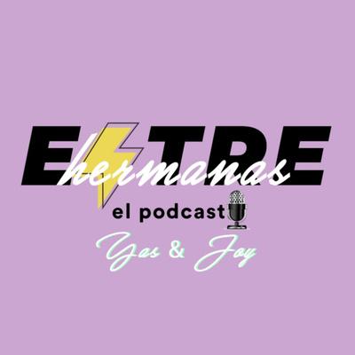 Entre Hermanas El Podcast