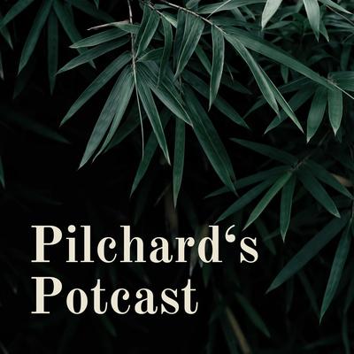 Pilchard's Potcast