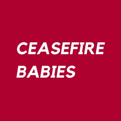 CEASEFIRE BABIES