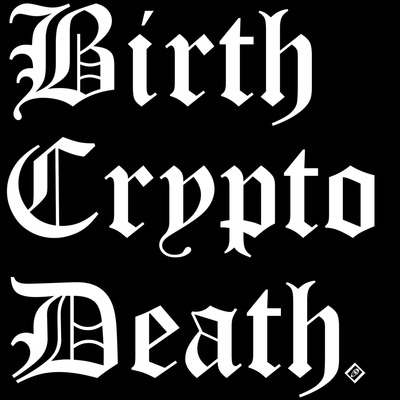 Birth Crypto Death.