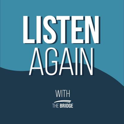 LISTEN AGAIN with The Bridge