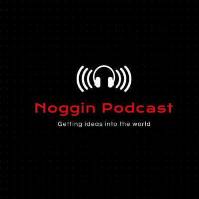 The Noggin Podcast