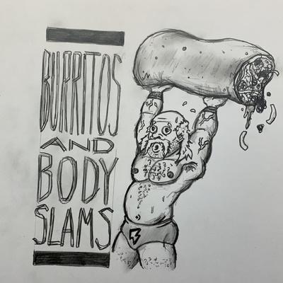 Burritos and Bodyslams
