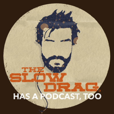 The Slow Drag Has A Podcast, Too