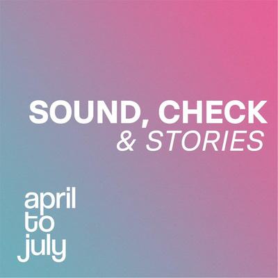 Sound, Check & Stories