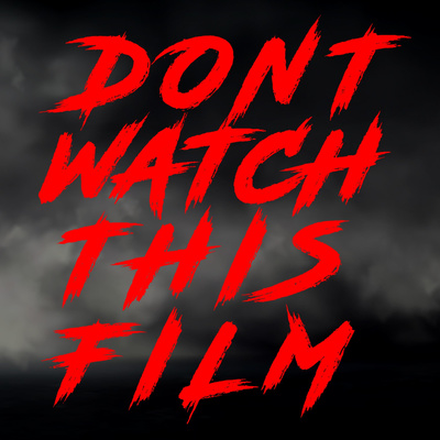 DONT WATCH THIS FILM