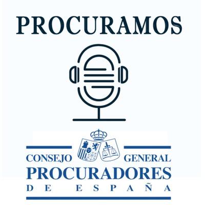 PROCURAMOS - Podcast del Consejo General de Procuradores de España