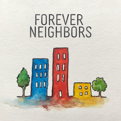 Forever Neighbors