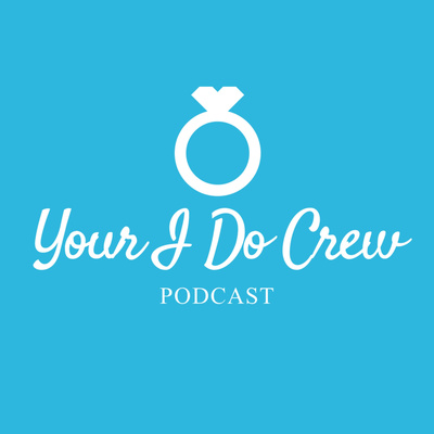 Your I Do Crew: A Wedding Planning Podcast