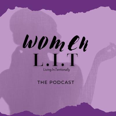 Women L.I.T (Living.In.Tentionally)