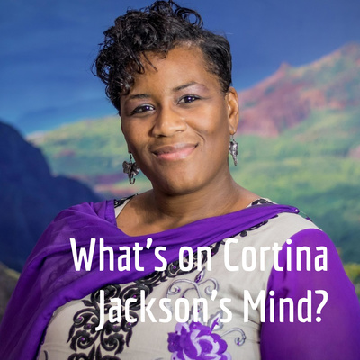 What's on Cortina Jackson's Mind?