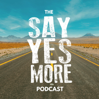 The SayYesMore Podcast