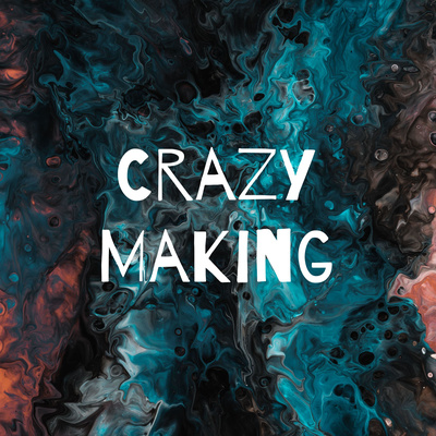 Crazy Making