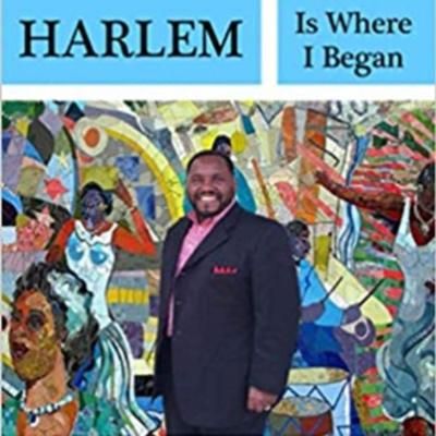 Harlem Is Where I Began