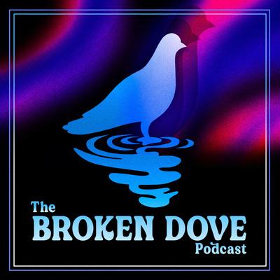 The Broken Dove Podcast