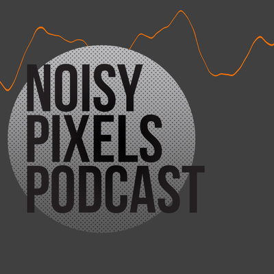 Noisy Pixels Podcast