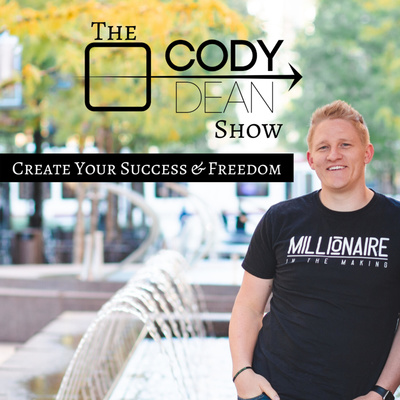 The Cody Dean Show: Create Your Success & Freedom