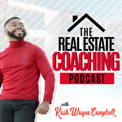 The Real Estate Coaching Podcast Hosted By Kash-Wayne Campbell